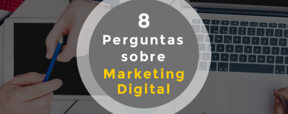 Marketing Digital: 8 perguntas respondidas de forma objetiva