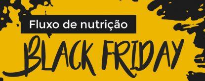 Fluxo de nutrição da Black Friday
